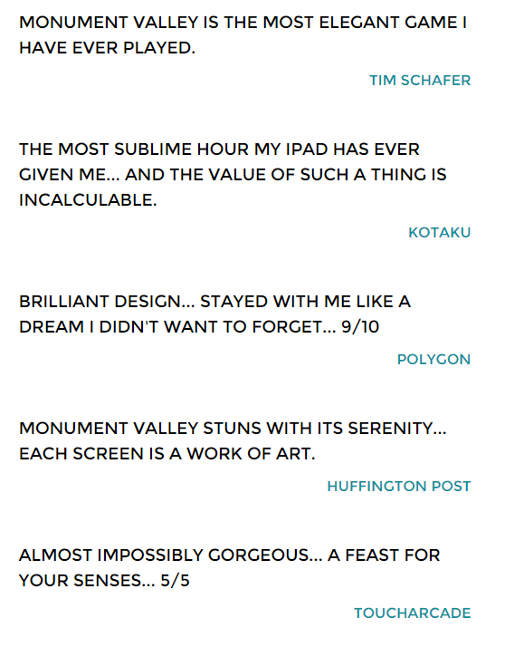 From Monument Valley's website : some examples of reviews of Monument Valley